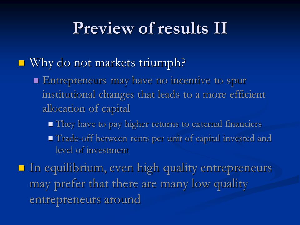 Preview of results II Why do not markets triumph. Why do not markets triumph.