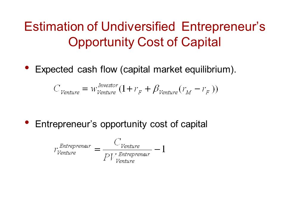 Estimation of Undiversified Entrepreneur's Opportunity Cost of Capital Expected cash flow (capital market equilibrium). Entrepreneur's opportunity cos