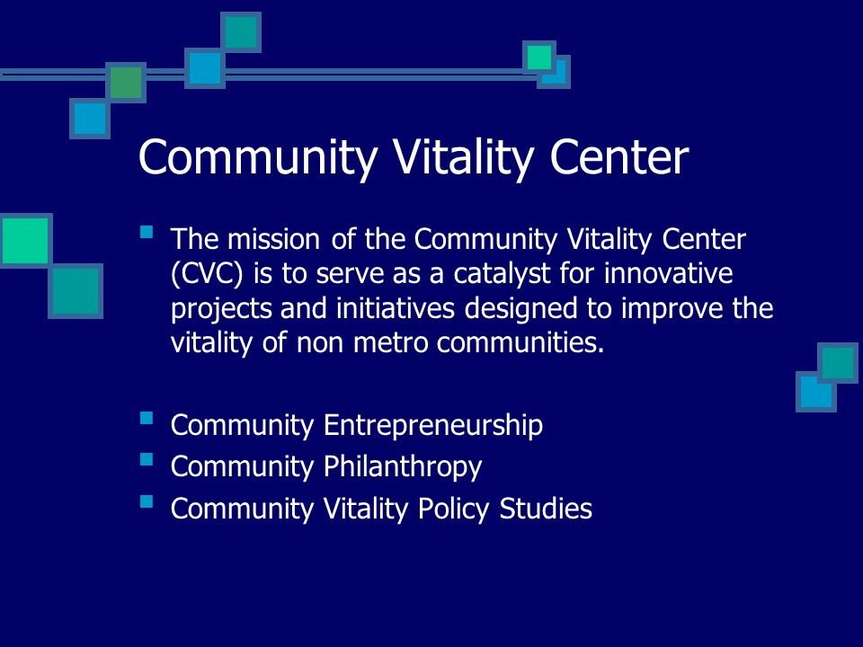Community Vitality Center The mission of the Community Vitality Center (CVC) is to serve as a catalyst for innovative projects and initiatives designed to improve the vitality of non metro communities.