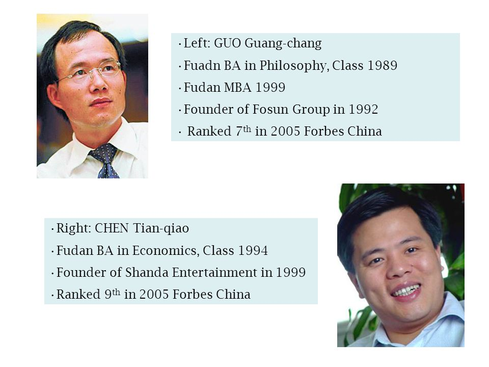 16 Left: GUO Guang-chang Fuadn BA in Philosophy, Class 1989 Fudan MBA 1999 Founder of Fosun Group in 1992 Ranked 7 th in 2005 Forbes China Right: CHEN