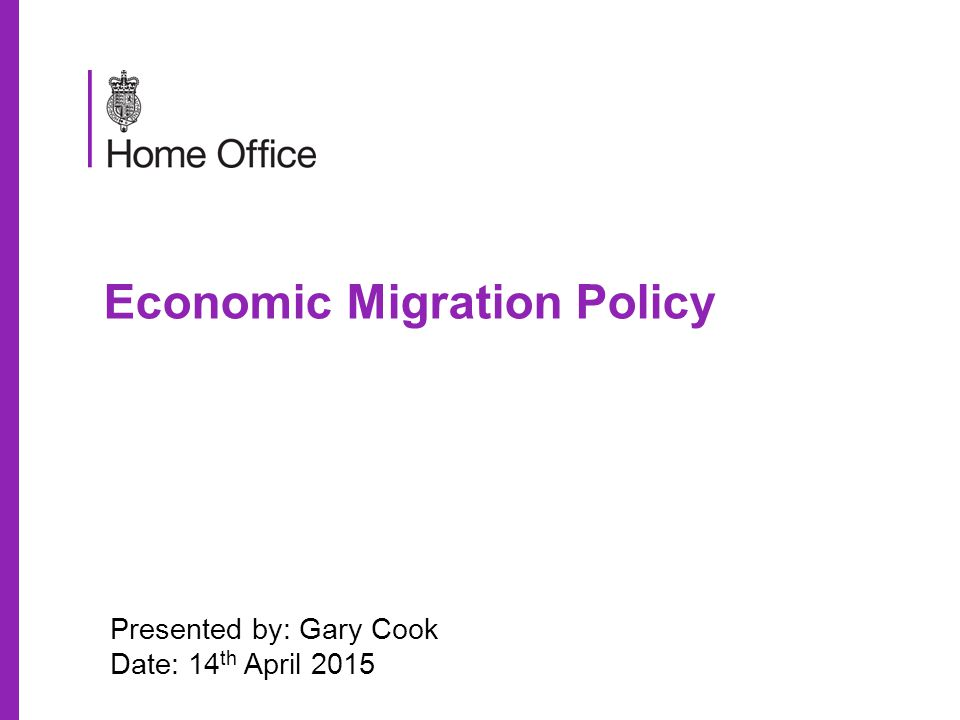 Economic Migration Policy Presented by: Gary Cook Date: 14 th April 2015