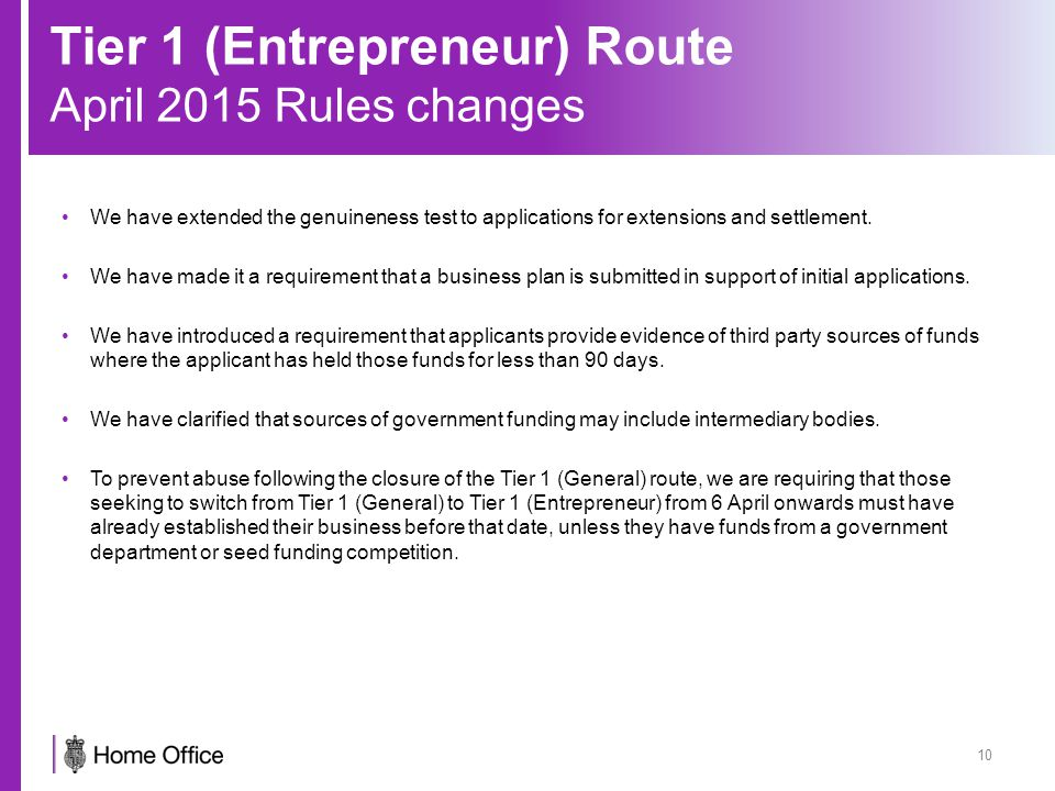 Tier 1 (Entrepreneur) Route April 2015 Rules changes 10 We have extended the genuineness test to applications for extensions and settlement.