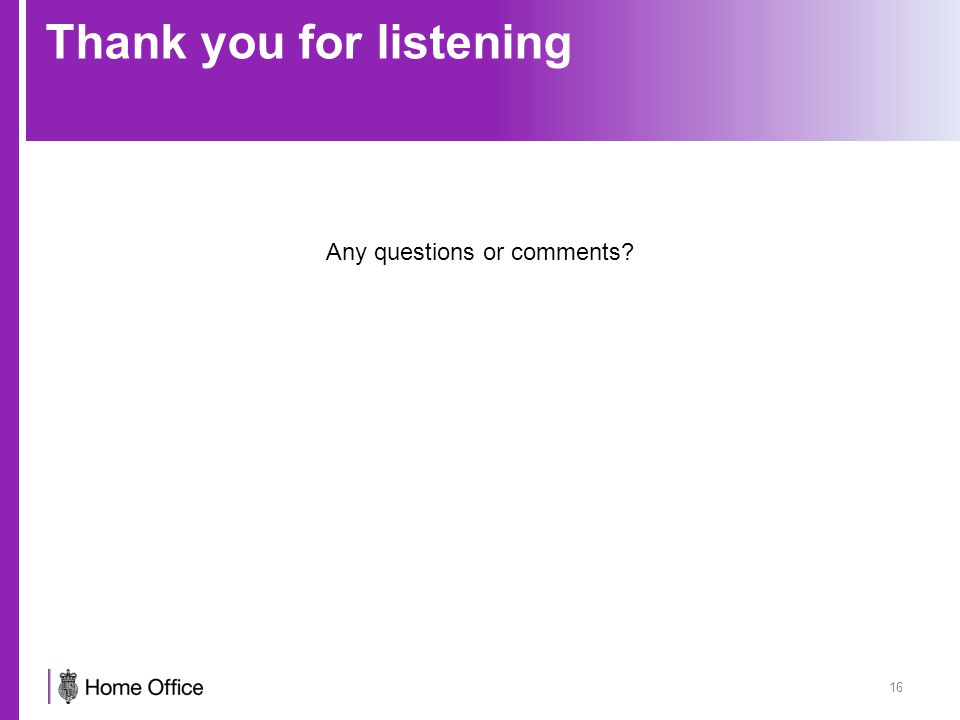 Thank you for listening Any questions or comments? 16
