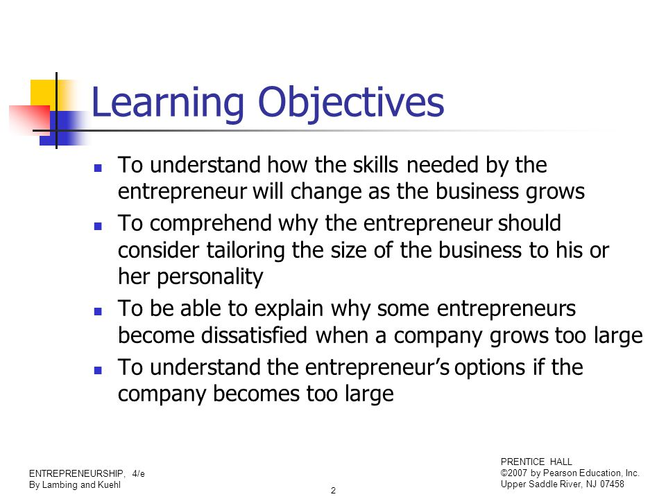 2 ENTREPRENEURSHIP, 4/e By Lambing and Kuehl PRENTICE HALL ©2007 by Pearson Education, Inc. Upper Saddle River, NJ 07458 Learning Objectives To unders