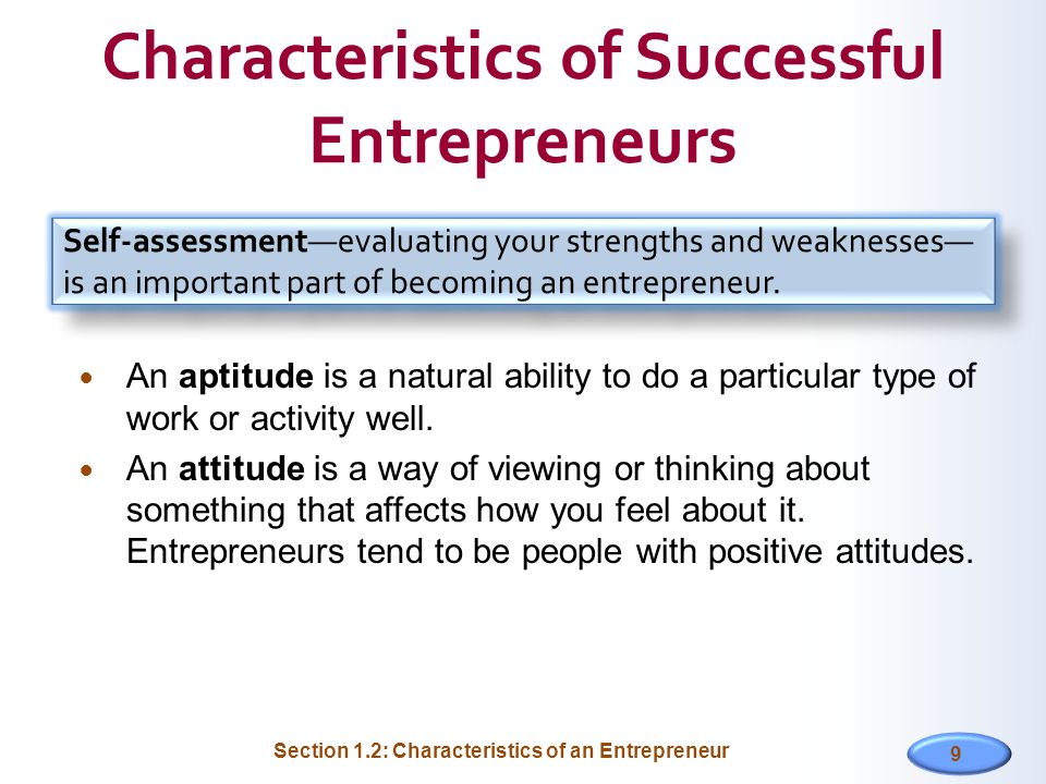 9 Characteristics of Successful Entrepreneurs An aptitude is a natural ability to do a particular type of work or activity well.