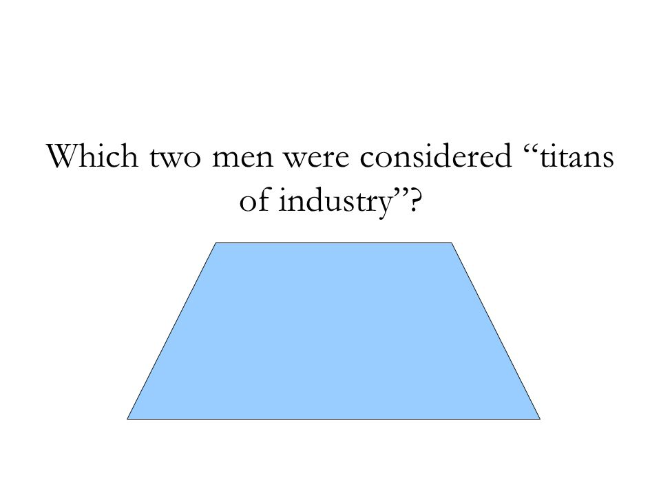 "Which two men were considered ""titans of industry""? - Andrew Carnegie - John D. Rockefeller"