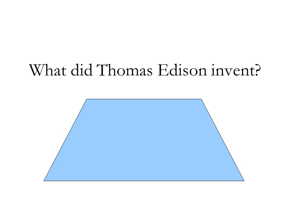 What did Thomas Edison invent? The light bulb, the phonograph, and over 1,000 other inventions.