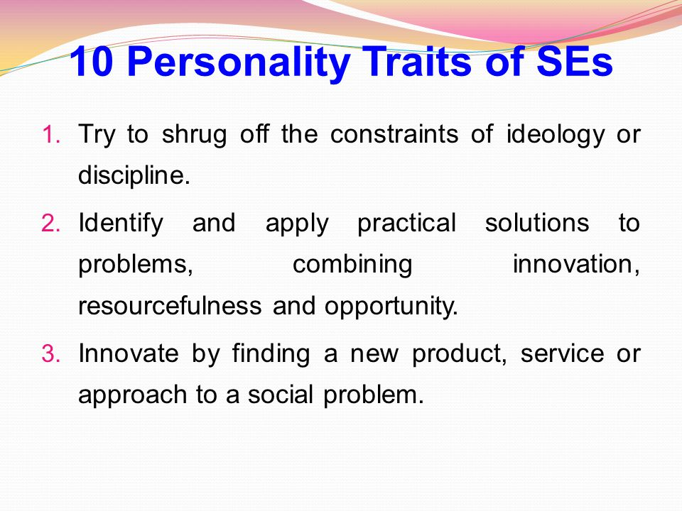 10 Personality Traits of SEs 1. Try to shrug off the constraints of ideology or discipline.