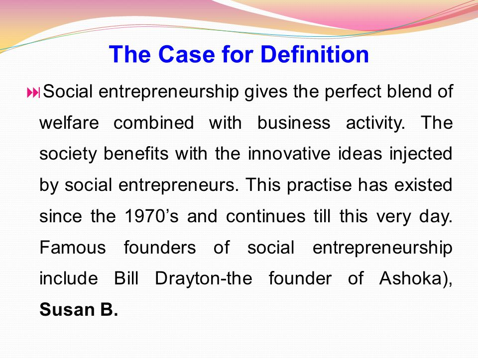  Social entrepreneurship gives the perfect blend of welfare combined with business activity.