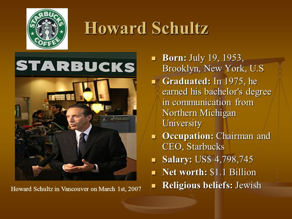 Howard Schultz He is a CEO of Starbucks.He is a CEO of Starbucks.