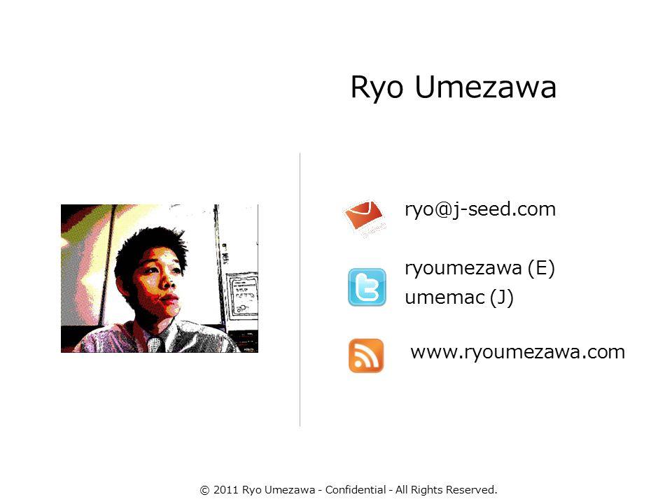 Ryo Umezawa ryo@j-seed.com ryoumezawa (E) umemac (J) www.ryoumezawa.com © 2011 Ryo Umezawa - Confidential - All Rights Reserved.