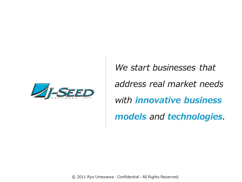 We start businesses that address real market needs with innovative business models and technologies.