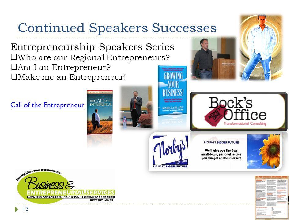 Continued Speakers Successes Entrepreneurship Speakers Series  Who are our Regional Entrepreneurs.