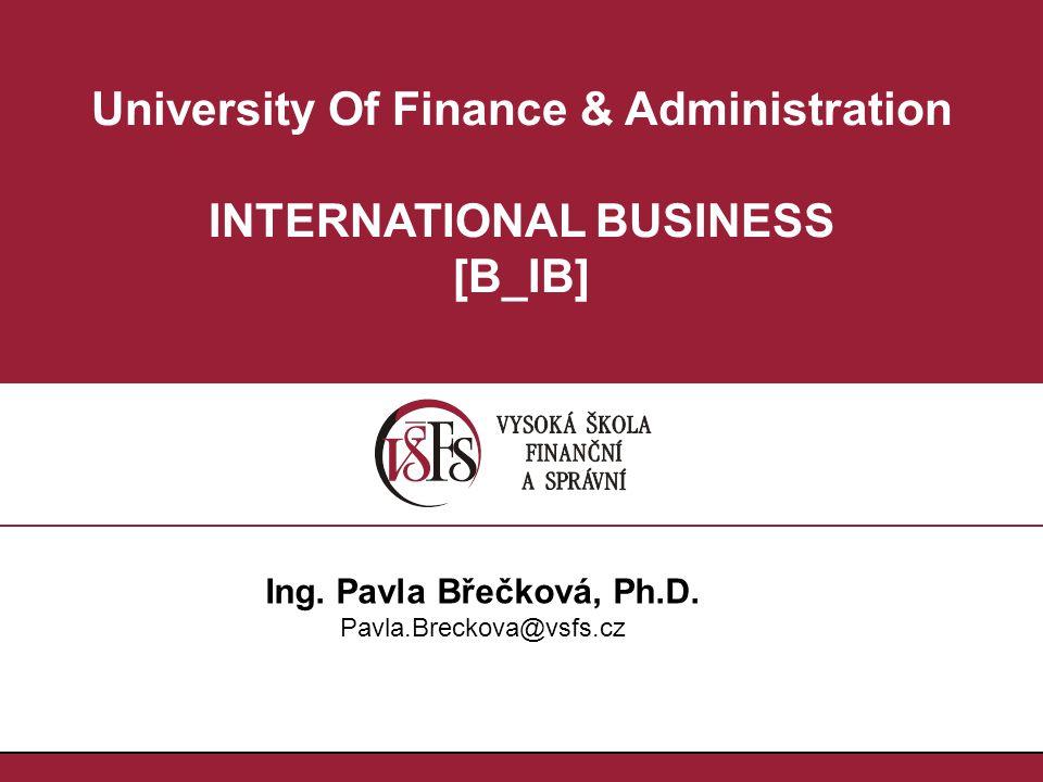 University Of Finance & Administration INTERNATIONAL BUSINESS [B_IB] Ing. Pavla Břečková, Ph.D. Pavla.Breckova@vsfs.cz