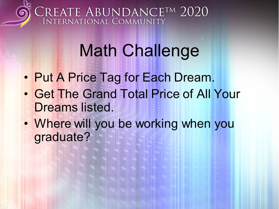 Math Challenge Put A Price Tag for Each Dream. Get The Grand Total Price of All Your Dreams listed. Where will you be working when you graduate?