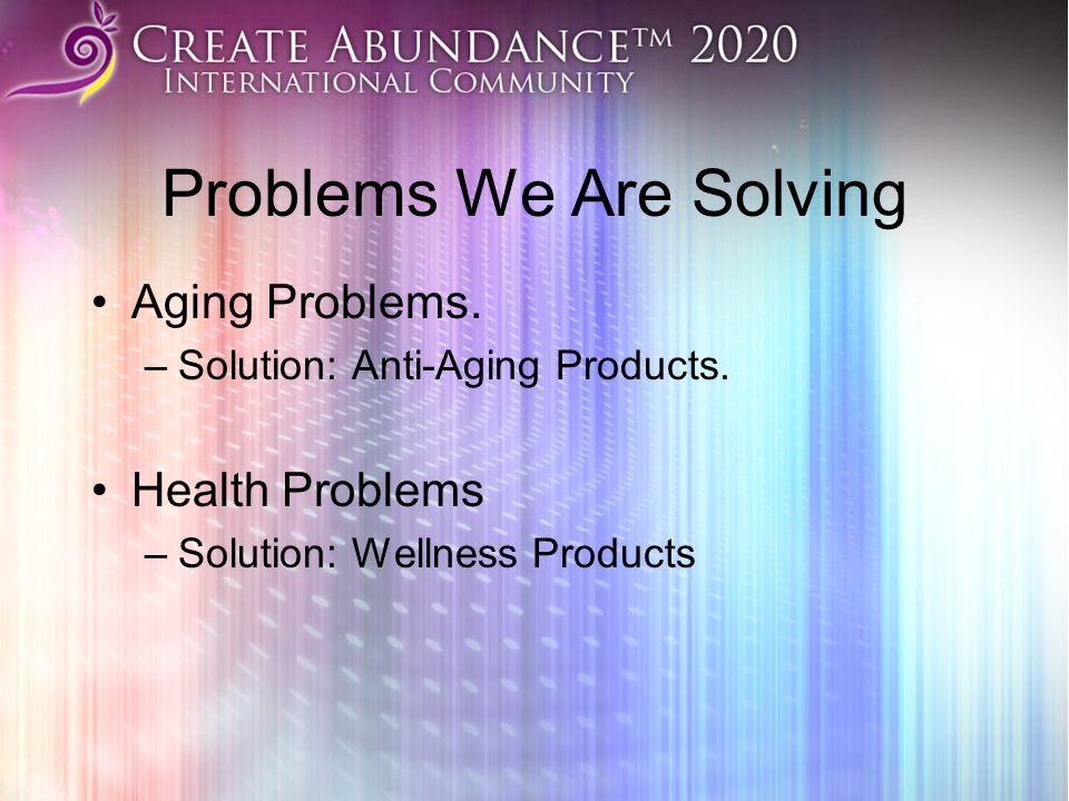 Problems We Are Solving Aging Problems.–Solution: Anti-Aging Products.