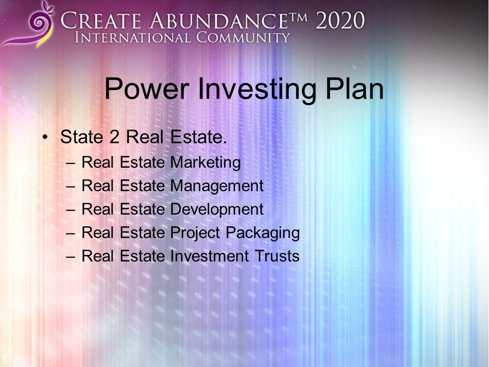 Power Investing Plan State 2 Real Estate. –Real Estate Marketing –Real Estate Management –Real Estate Development –Real Estate Project Packaging –Real