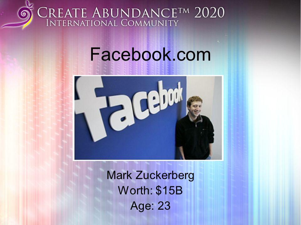 Facebook.com Mark Zuckerberg Worth: $15B Age: 23
