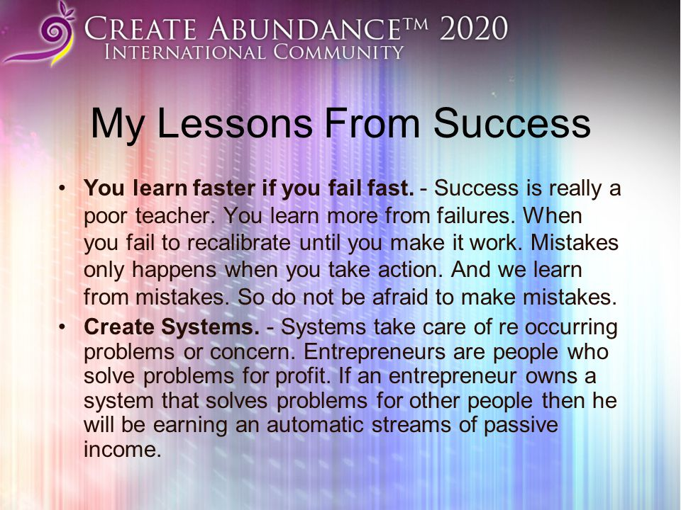 My Lessons From Success You learn faster if you fail fast.