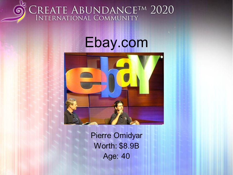 Ebay.com Pierre Omidyar Worth: $8.9B Age: 40