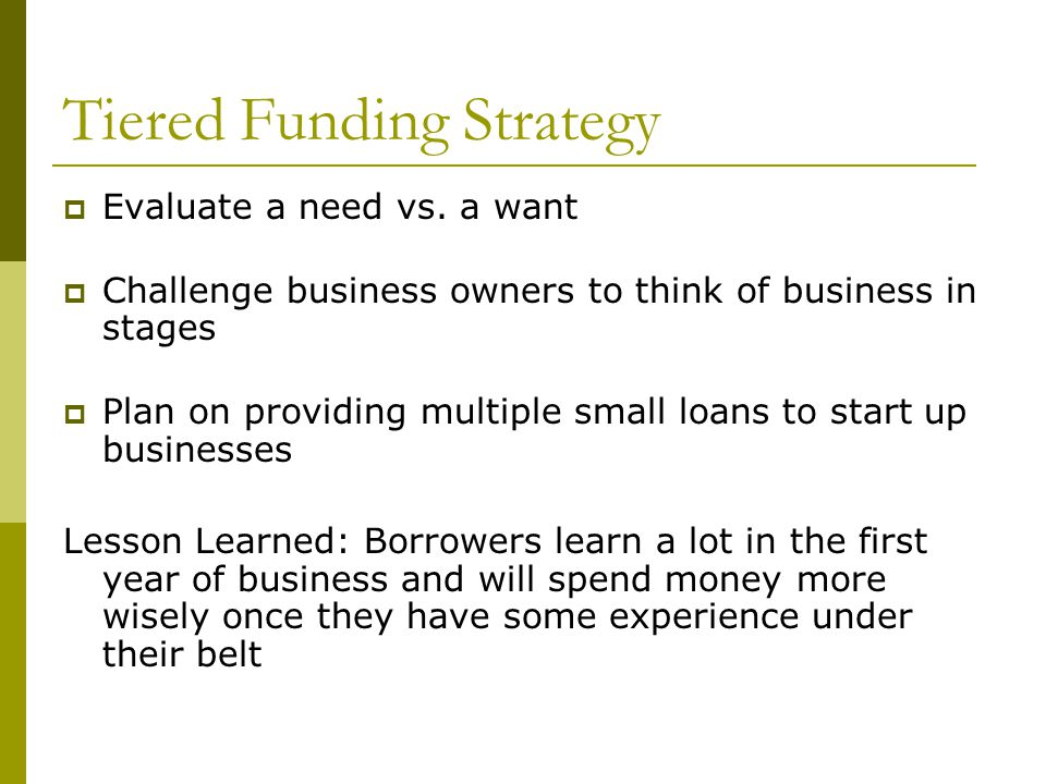 Tiered Funding Strategy  Evaluate a need vs.