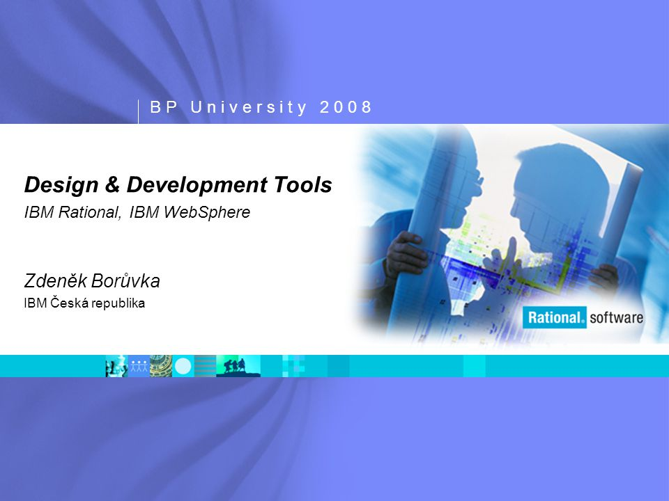 B P U n i v e r s i t y 2 0 0 8 – Z a j i š t ě n í k v a l i t y a p l i k a c í Solution: Integrated Development Environment  Complete Design & Development toolset  Incorporates all the capabilities in IBM Rational Application Developer for WebSphere Software for building scaleable Web, Web services (including Web services that participate in SOA), Java, J2EE and portal applications  Markerless visualization/editing of J2EE, Java, and C++ structure and behavior via UML diagrams  Enterprise class IDE powered by Eclipse technology  Adapt and extend your development environment with Eclipse-based plug-ins that match your needs  WS-I compliant Web services and Service Oriented Architectures  Integrates your business applications  Rapid application development tools and wizards  Accelerate portal, SOA and J2EE development  Drag-and-drop UI components, point-and-click database connectivity  Leverages existing skills and shortens Java learning curve