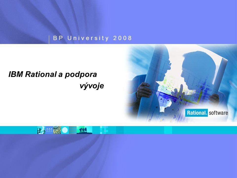 B P U n i v e r s i t y 2 0 0 8 IBM Rational a podpora vývoje