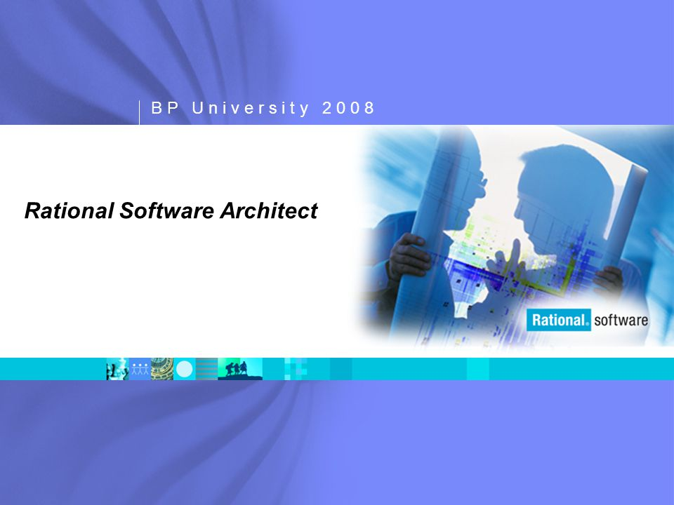 B P U n i v e r s i t y 2 0 0 8 Rational Software Architect