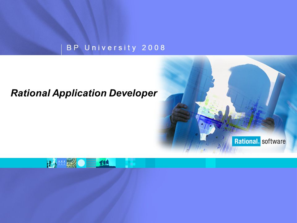 B P U n i v e r s i t y 2 0 0 8 Rational Application Developer