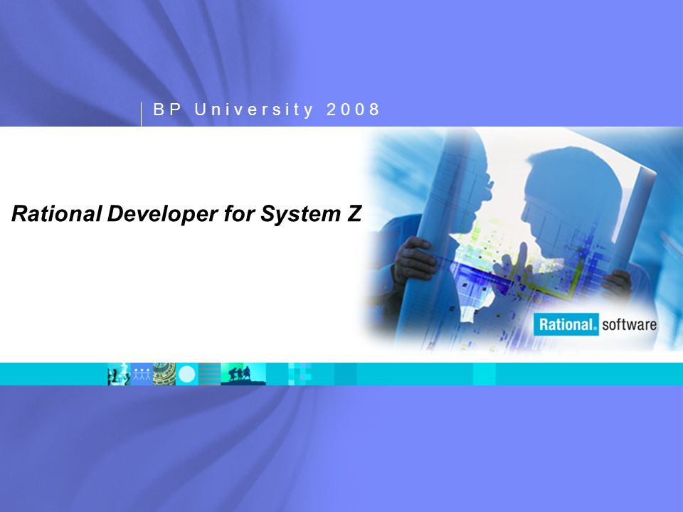 B P U n i v e r s i t y 2 0 0 8 Rational Developer for System Z