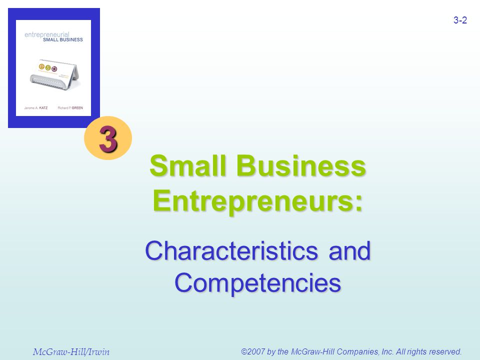 e s b 3-2 3 Small Business Entrepreneurs: Characteristics and Competencies McGraw-Hill/Irwin ©2007 by the McGraw-Hill Companies, Inc. All rights reser