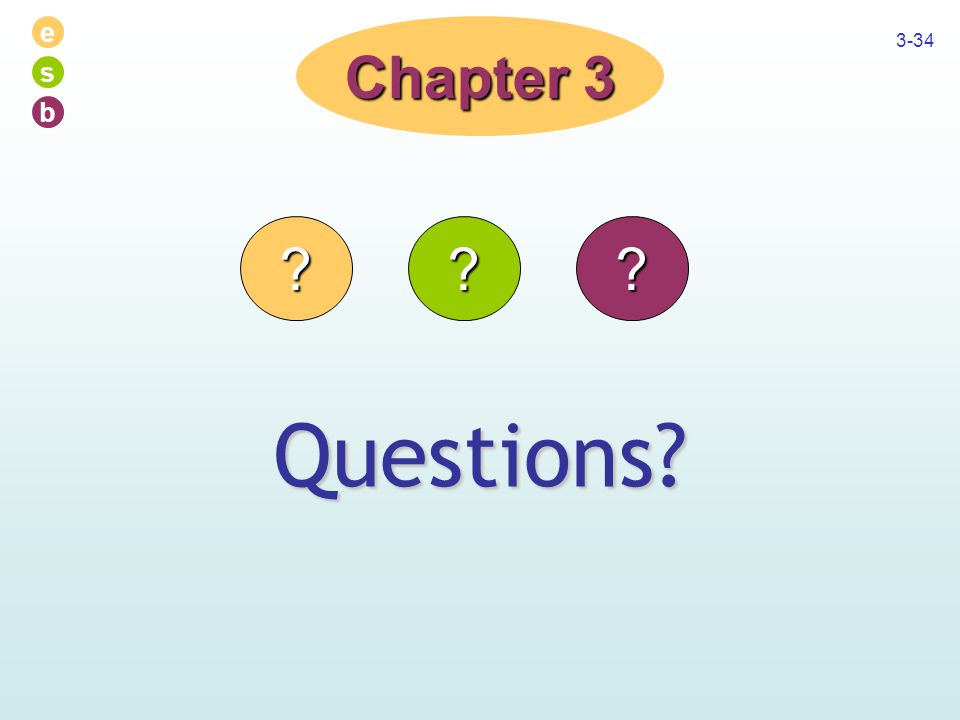 e s b 3-34 Questions? Chapter 3 ???