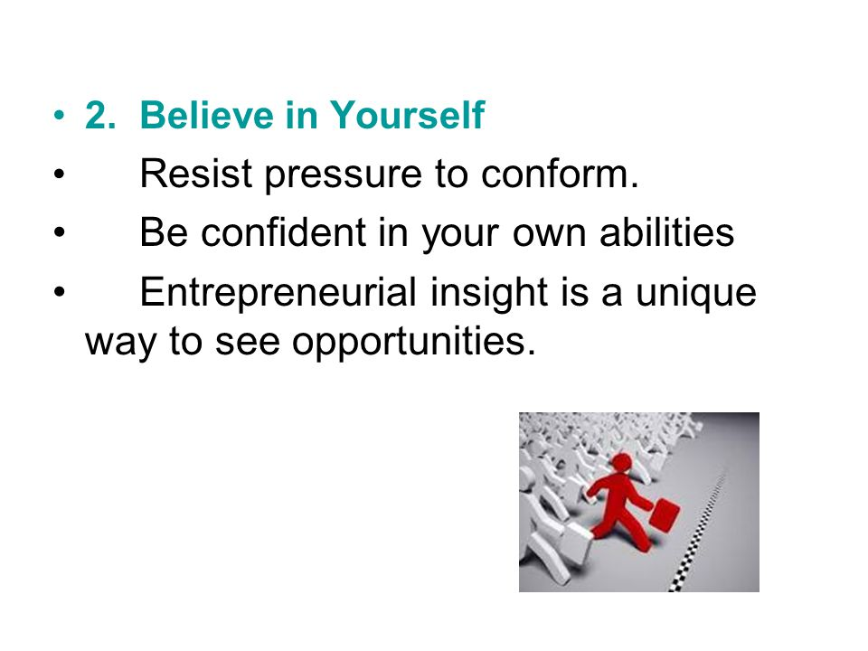 2.Believe in Yourself Resist pressure to conform.