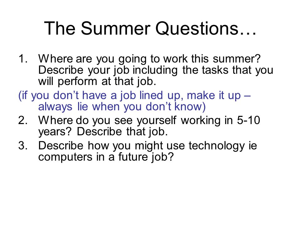 The Summer Questions… 1.Where are you going to work this summer.