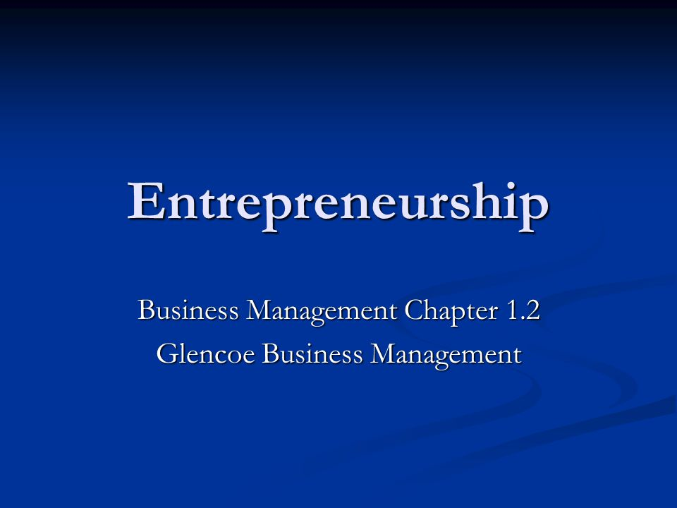 Entrepreneurship Business Management Chapter 1.2 Glencoe Business Management