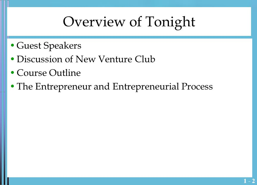 1 - 2 Overview of Tonight Guest Speakers Discussion of New Venture Club Course Outline The Entrepreneur and Entrepreneurial Process