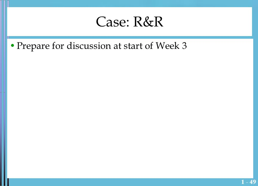 1 - 49 Case: R&R Prepare for discussion at start of Week 3