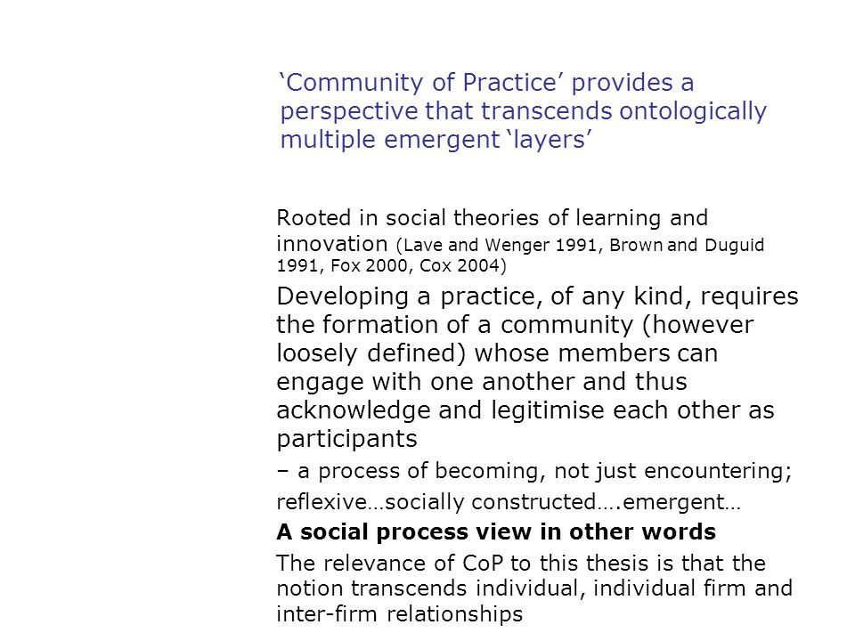 'Community of Practice' provides a perspective that transcends ontologically multiple emergent 'layers' Rooted in social theories of learning and inno