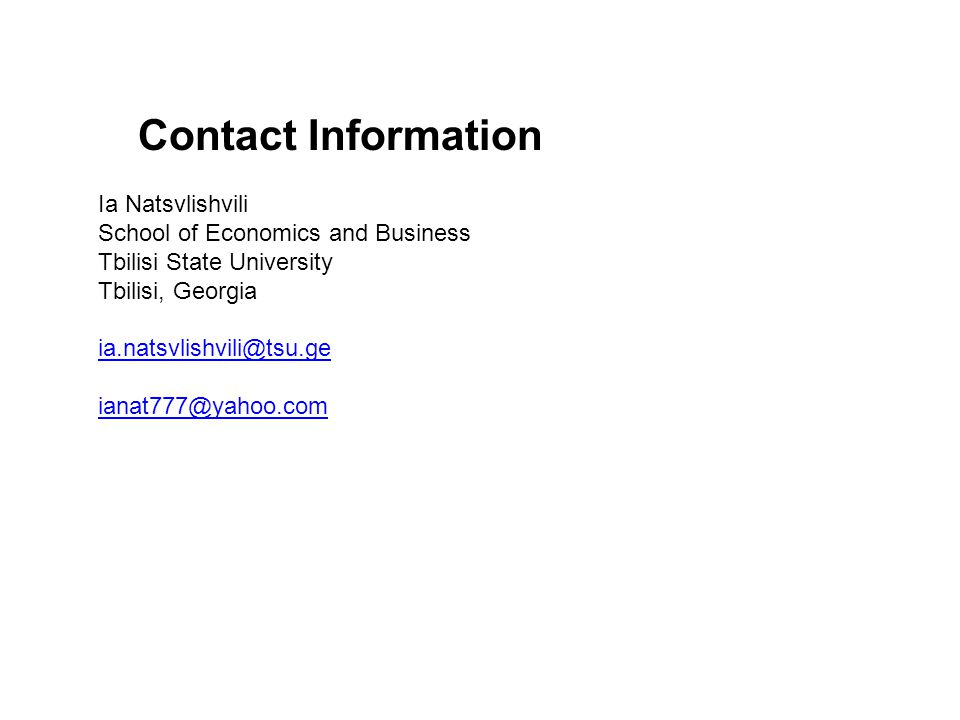 Ia Natsvlishvili School of Economics and Business Tbilisi State University Tbilisi, Georgia ia.natsvlishvili@tsu.ge ianat777@yahoo.com Contact Information
