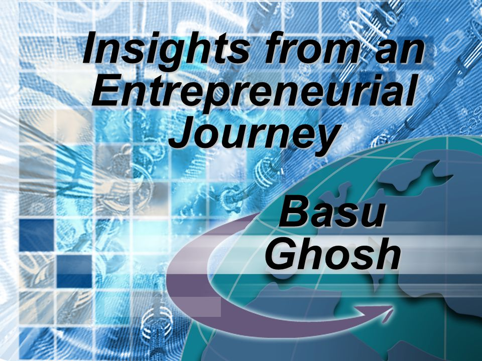 Insights from an Entrepreneurial Journey Basu Ghosh