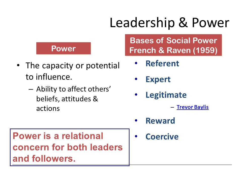 Leadership & Power The capacity or potential to influence.