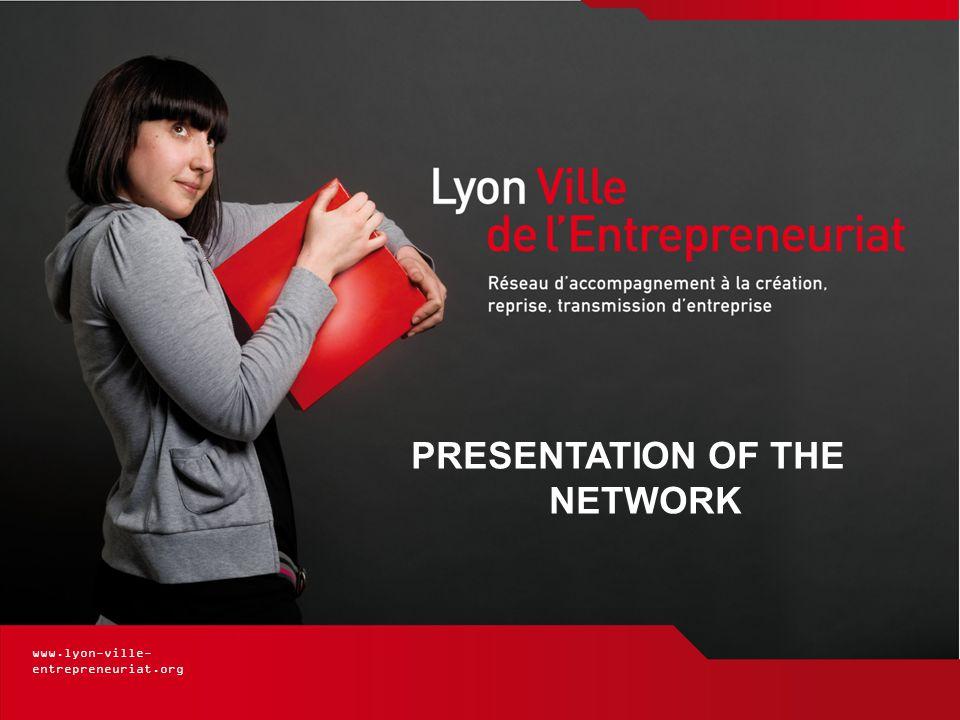 www.lyon-ville- entrepreneuriat.org PRESENTATION OF THE NETWORK