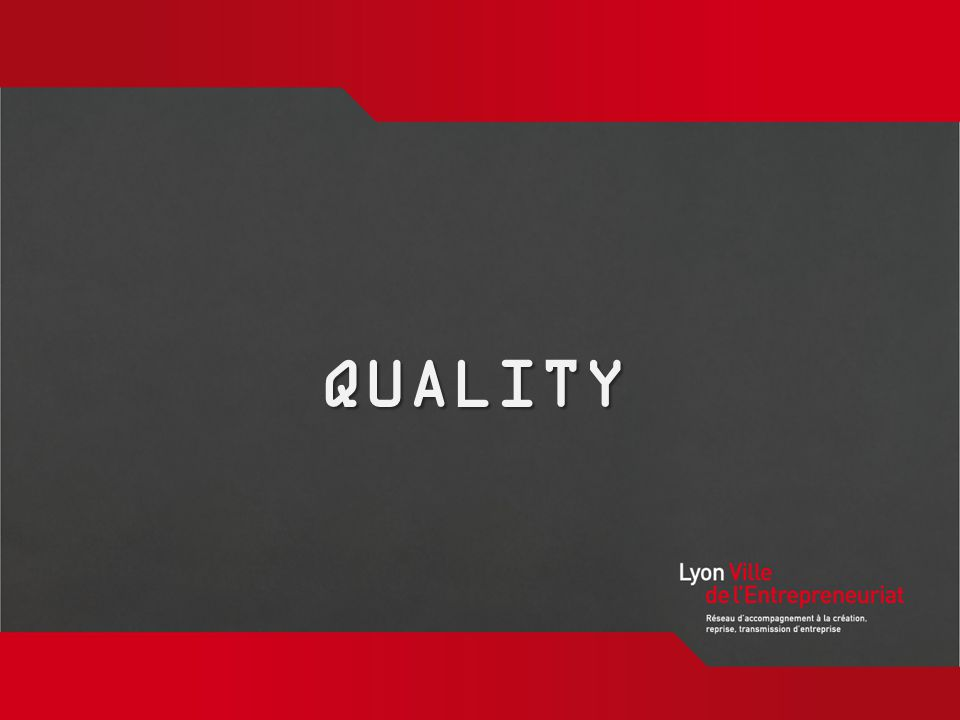 www.lyon-ville- entrepreneuriat.org QUALITY