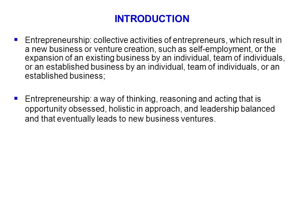 INTRODUCTION  Entrepreneurship: collective activities of entrepreneurs, which result in a new business or venture creation, such as self-employment,