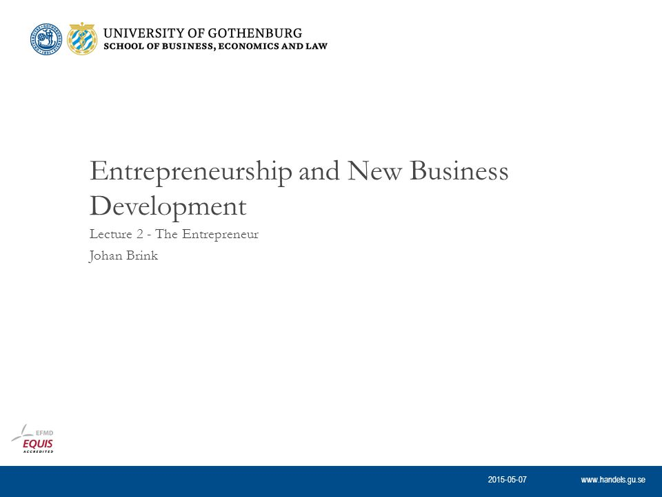 www.handels.gu.se Lecture 2 - The Entrepreneur Johan Brink Entrepreneurship and New Business Development 2015-05-07