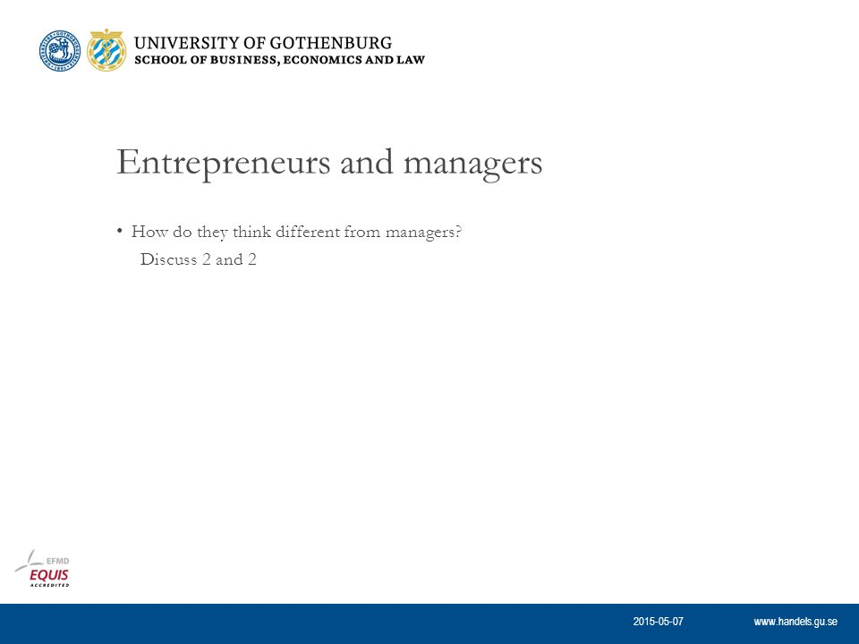 www.handels.gu.se Entrepreneurs and managers How do they think different from managers.