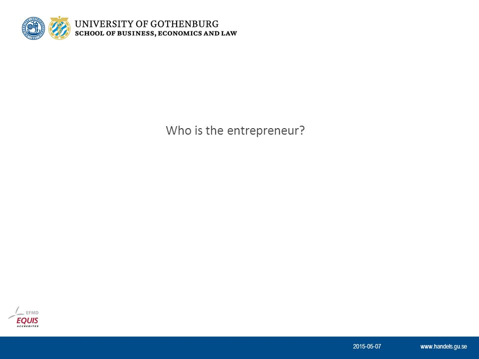 www.handels.gu.se Who is the entrepreneur 2015-05-07