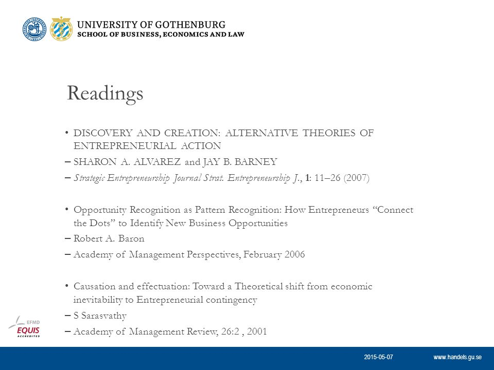 www.handels.gu.se Readings DISCOVERY AND CREATION: ALTERNATIVE THEORIES OF ENTREPRENEURIAL ACTION – SHARON A.