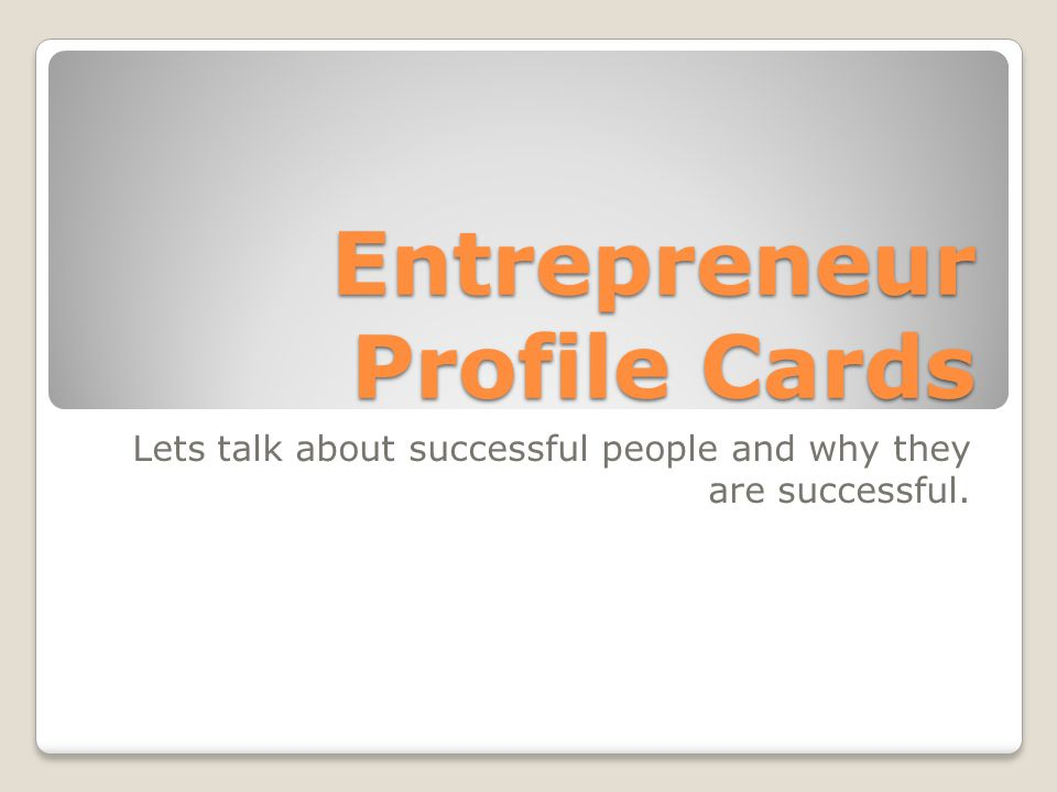 Entrepreneur Profile Cards Lets talk about successful people and why they are successful.
