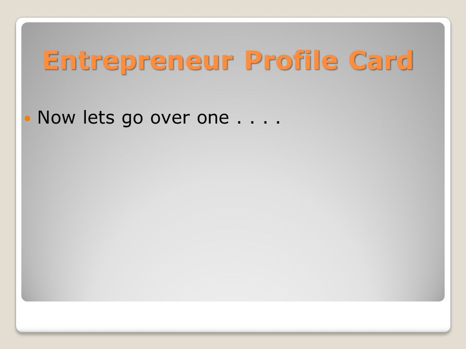Entrepreneur Profile Card Now lets go over one....